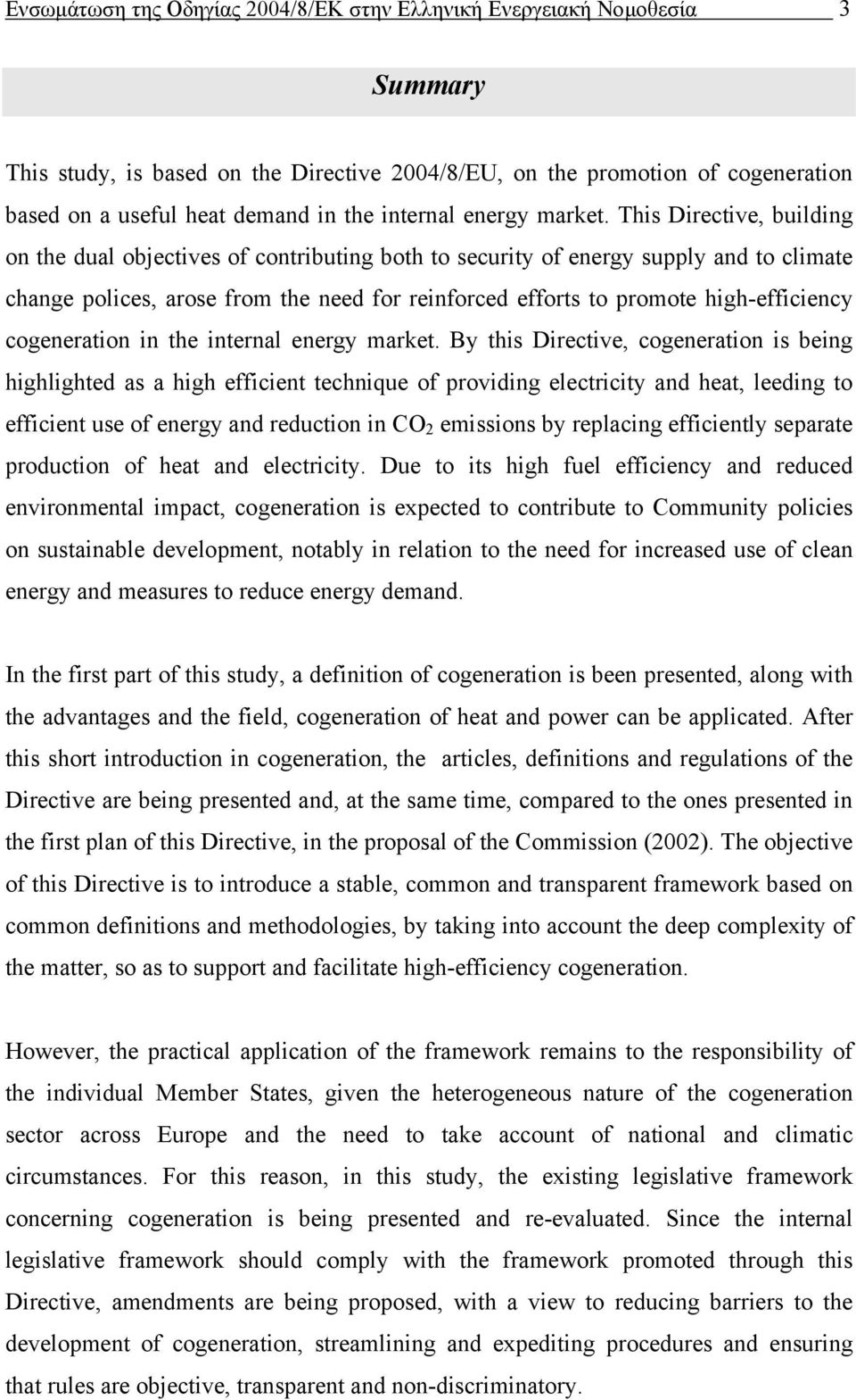 This Directive, building on the dual objectives of contributing both to security of energy supply and to climate change polices, arose from the need for reinforced efforts to promote high-efficiency