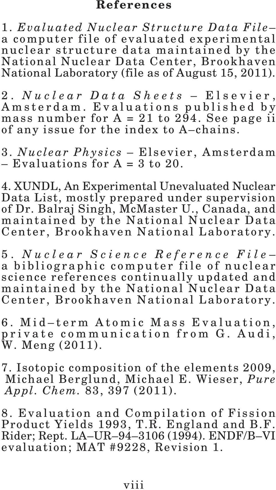 August 15, 2011). 2. Nuclear Data Sheets Elsevier, Amsterdam. Evaluations published by mass number for A = 21 to 294. See page ii of any issue for the index to A chains. 3.