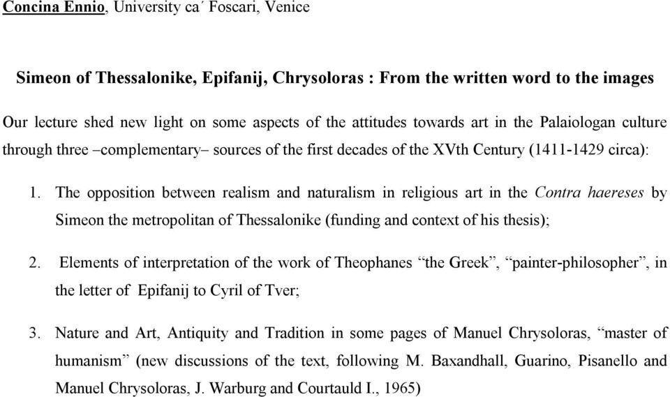 The opposition between realism and naturalism in religious art in the Contra haereses by Simeon the metropolitan of Thessalonike (funding and context of his thesis); 2.