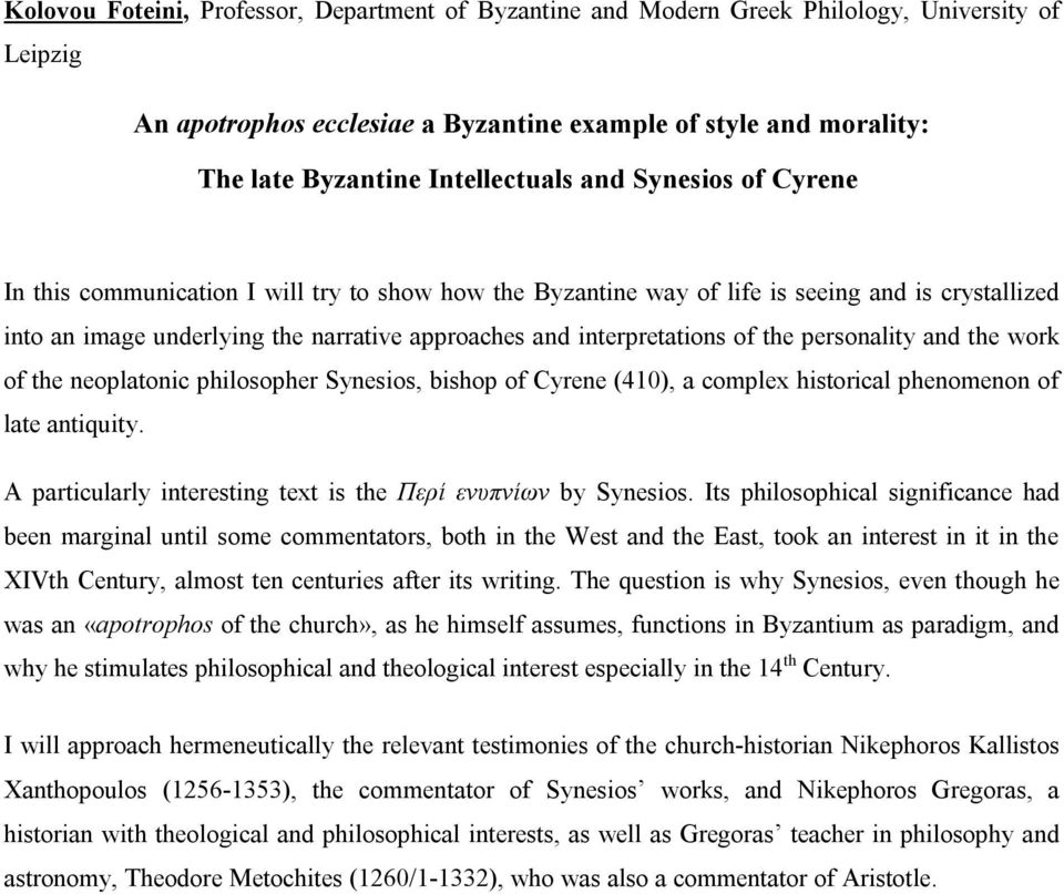 interpretations of the personality and the work of the neoplatonic philosopher Synesios, bishop of Cyrene (410), a complex historical phenomenon of late antiquity.