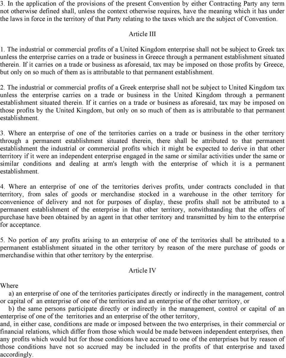 The industrial or commercial profits of a United Kingdom enterprise shall not be subject to Greek tax unless the enterprise carries on a trade or business in Greece through a permanent establishment