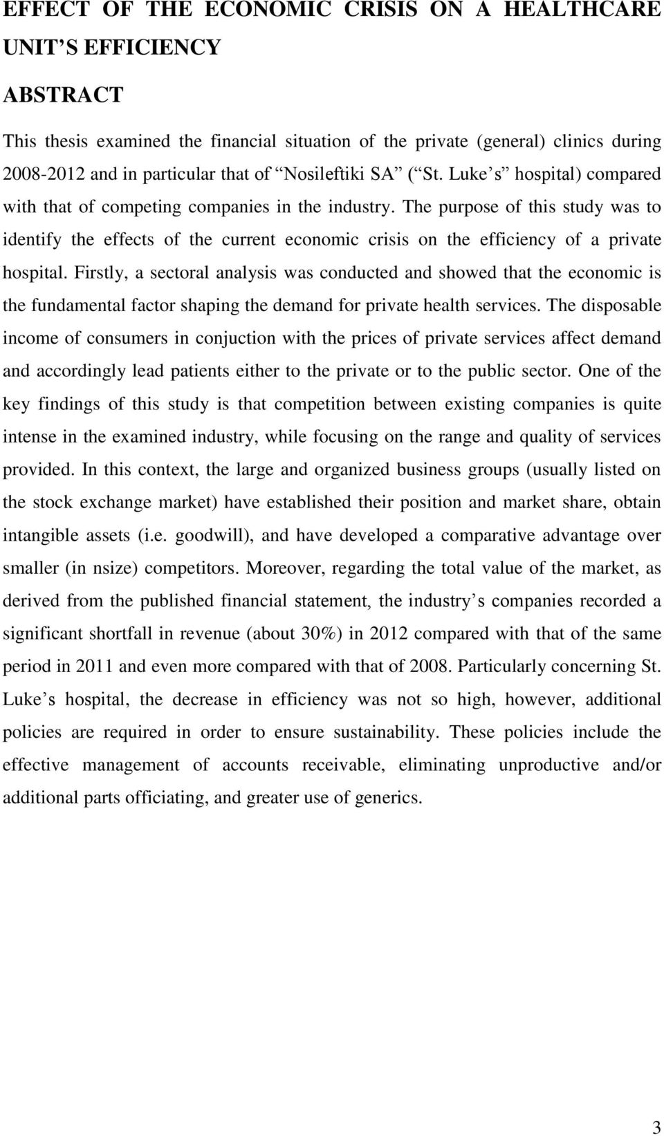 The purpose of this study was to identify the effects of the current economic crisis on the efficiency of a private hospital.