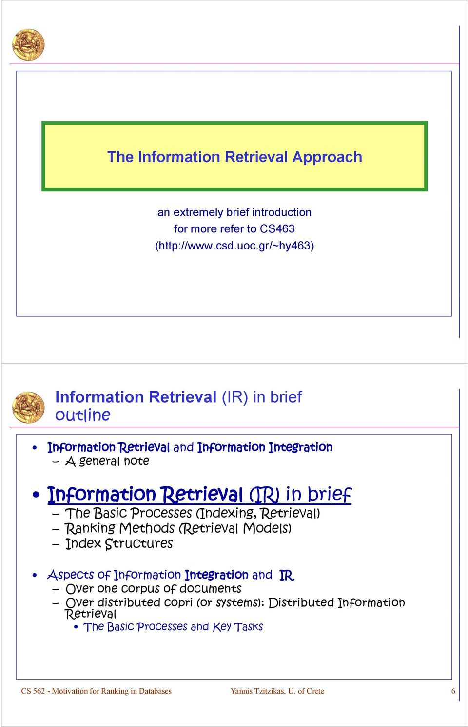 in brief The Basic Processes (Indexing, Retrieval) Ranking Methods (Retrieval Models) Index Structures Aspects of Information Integration and IR Over one