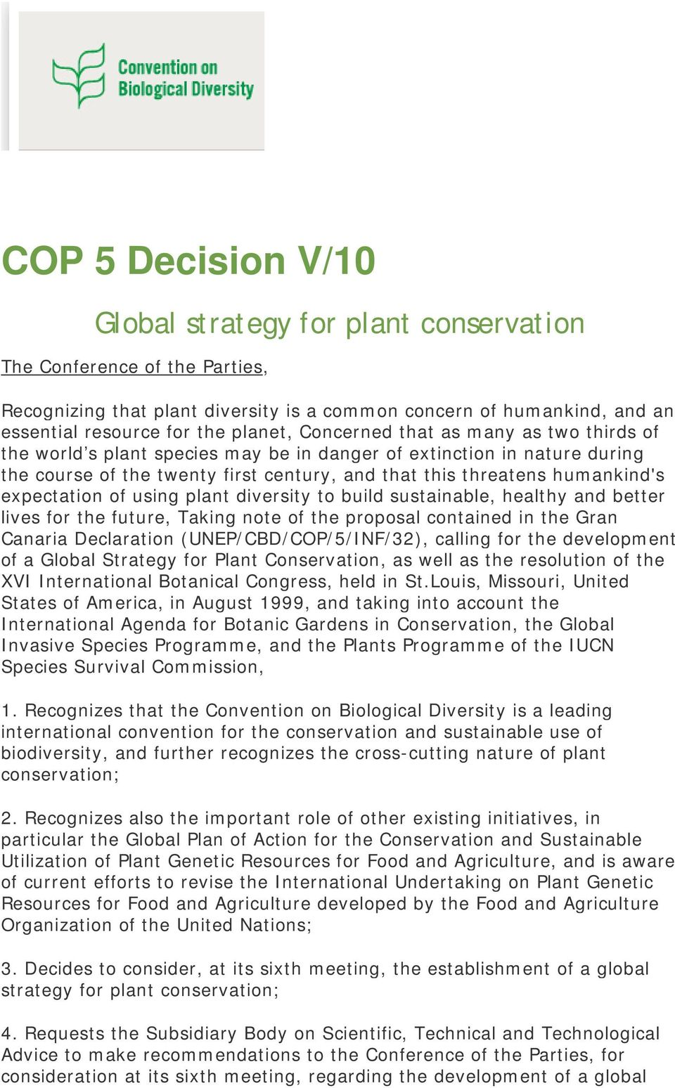 expectation of using plant diversity to build sustainable, healthy and better lives for the future, Taking note of the proposal contained in the Gran Canaria Declaration (UNEP/CBD/COP/5/INF/32),