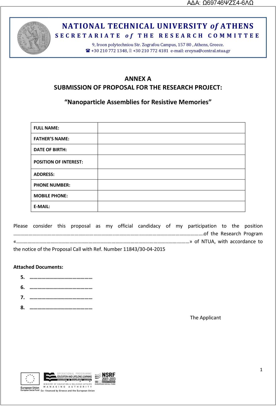 gr ANNEX Α SUBMISSION OF PROPOSAL FOR THE RESEARCH PROJECT: Nanoparticle Assemblies for Resistive Memories FULL NAME: FATHER S NAME: DATE OF BIRTH: POSITION OF INTEREST: ADDRESS: