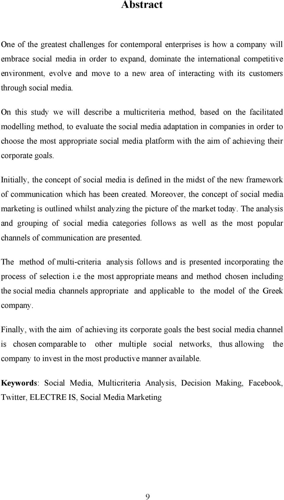 On this study we will describe a multicriteria method, based on the facilitated modelling method, to evaluate the social media adaptation in companies in order to choose the most appropriate social