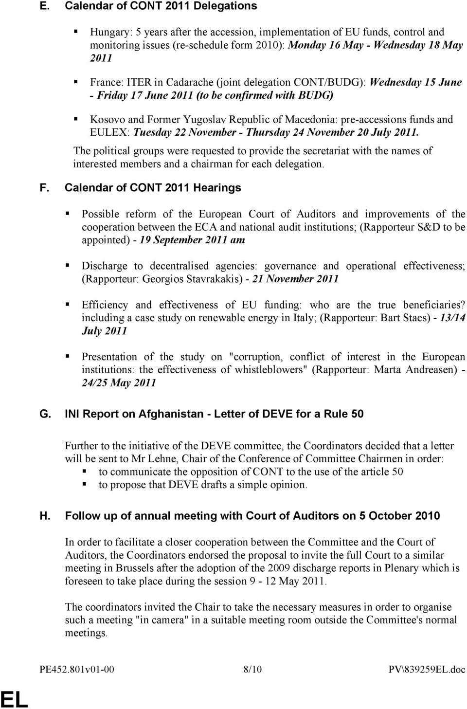 EULEX: Tuesday 22 November - Thursday 24 November 20 July 2011. The political groups were requested to provide the secretariat with the names of interested members and a chairman for each delegation.