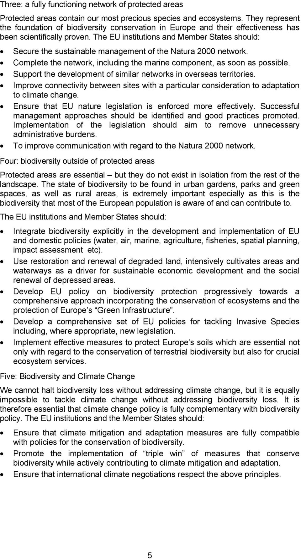 The EU institutions and Member States should: Secure the sustainable management of the Natura 2000 network. Complete the network, including the marine component, as soon as possible.