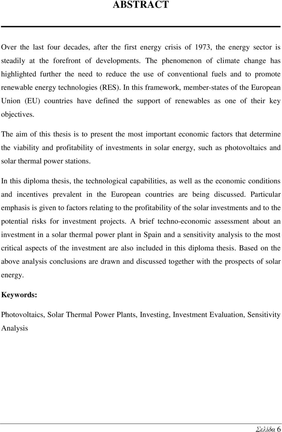 In this framework, member-states of the European Union (EU) countries have defined the support of renewables as one of their key objectives.