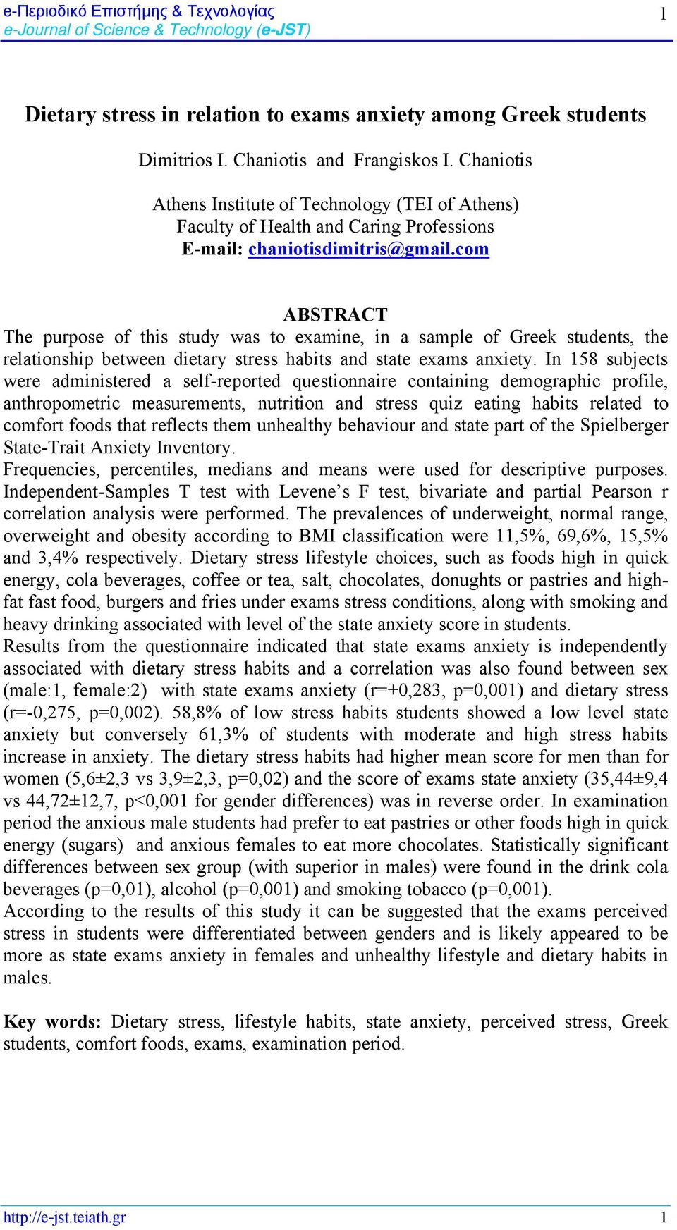 com ABSTRACT The purpose of this study was to examine, in a sample of Greek students, the relationship between dietary stress habits and state exams anxiety.
