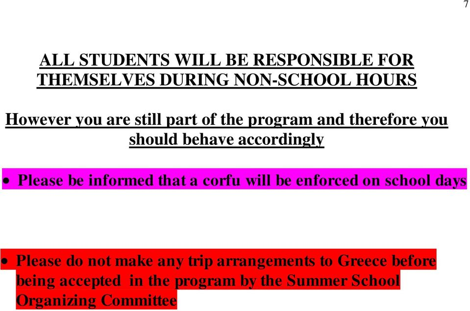 informed that a corfu will be enforced on school days Please do not make any trip