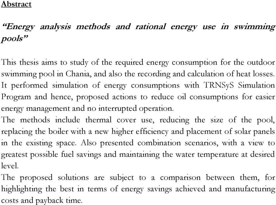 It performed simulation of energy consumptions with TRNSyS Simulation Program and hence, proposed actions to reduce oil consumptions for easier energy management and no interrupted operation.