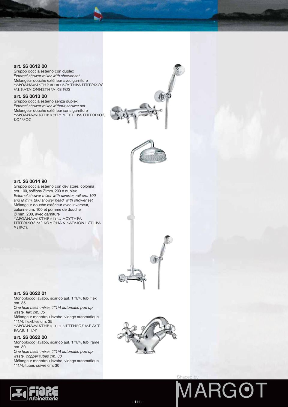 26 0614 90 Gruppo doccia esterno con deviatore, colonna cm. 100, soffione Ø mm. 200 e duplex External shower mixer with diverter, rail cm. 100 and Ø mm.