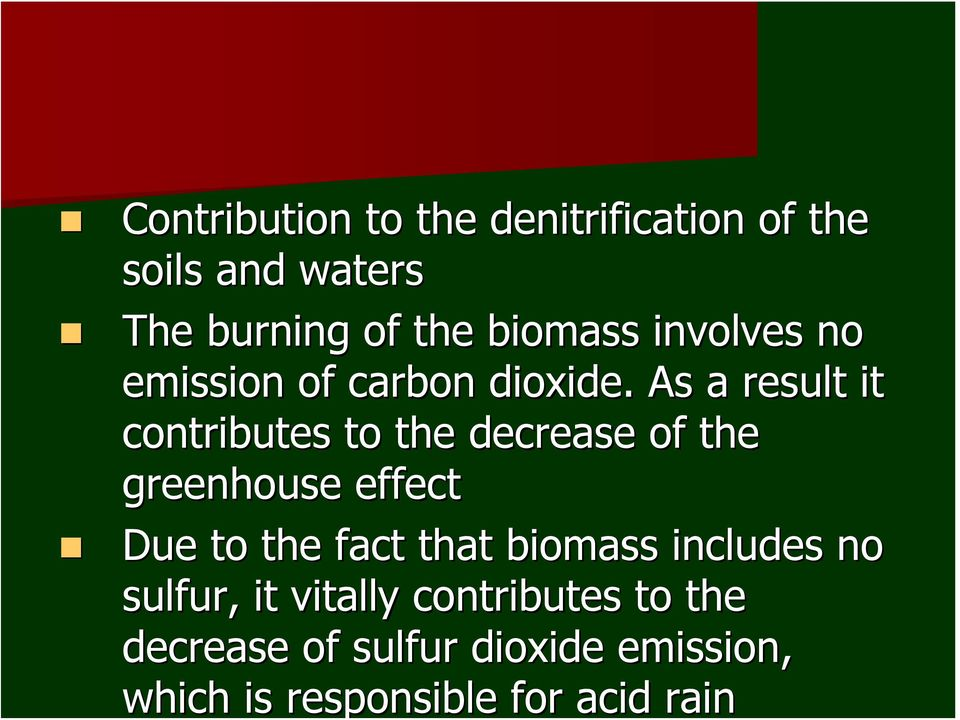 As a result it contributes to the decrease of the greenhouse effect Due to the fact