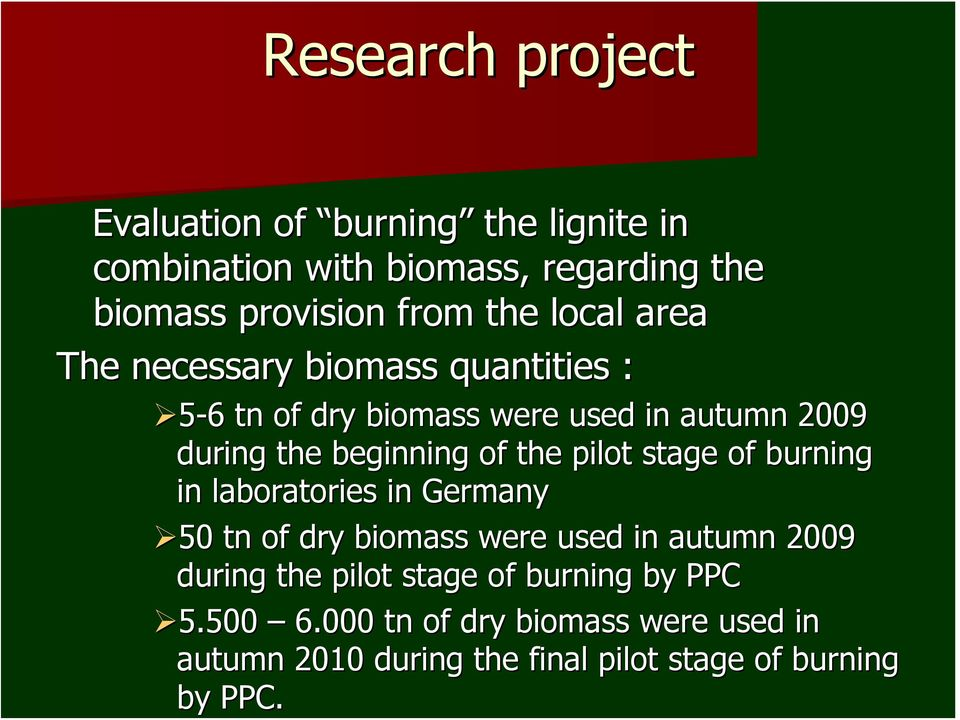 pilot stage of burning in laboratories in Germany 50 tn of dry biomass were used in autumn 2009 during the pilot stage