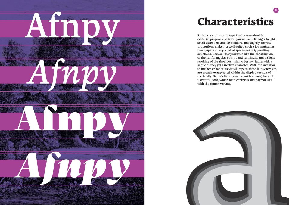 Certain idiosyncrasies like the construction of the serifs, angular cuts, round terminals, and a slight swelling of the shoulders, aim to bestow Satira with a subtle quirky yet assertive