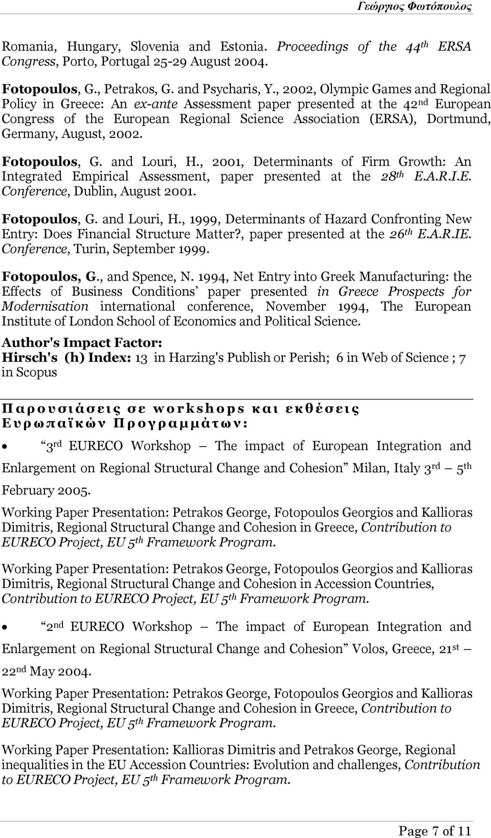 August, 2002. Fotopoulos, G. and Louri, H., 2001, Determinants of Firm Growth: An Integrated Empirical Assessment, paper presented at the 28 th E.A.R.I.E. Conference, Dublin, August 2001.