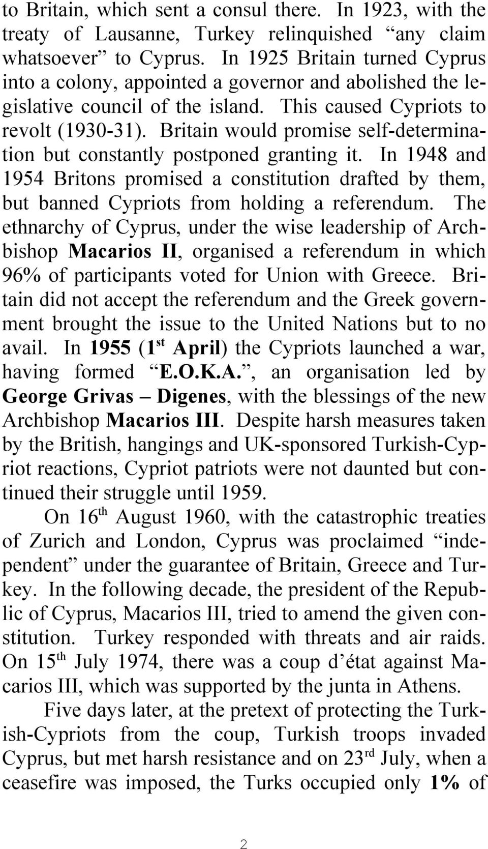 Britain would promise self-determination but constantly postponed granting it. In 1948 and 1954 Britons promised a constitution drafted by them, but banned Cypriots from holding a referendum.