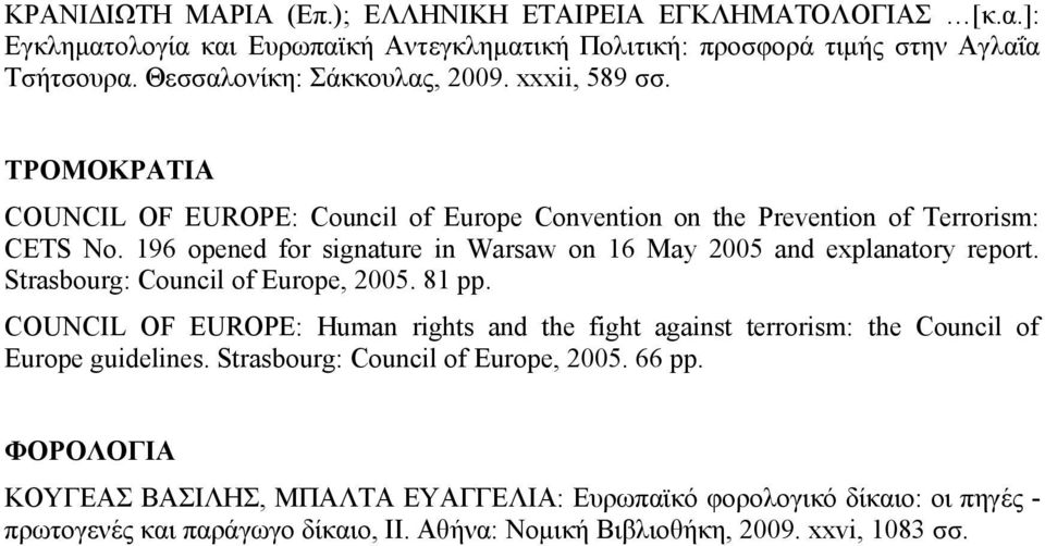 196 opened for signature in Warsaw on 16 May 2005 and explanatory report. Strasbourg: Council of Europe, 2005. 81 pp.
