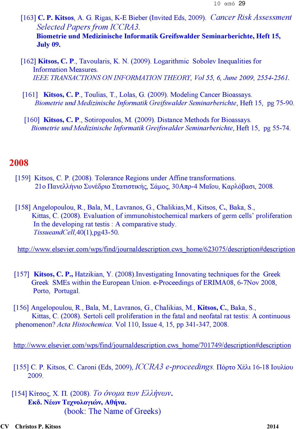 IEEE TRANSACTIONS ON INFORMATION THEORY, Vol 55, 6, June 2009, 2554-2561. [161] Kitsos, C. P., Toulias, T., Lolas, G. (2009). Modeling Cancer Bioassays.