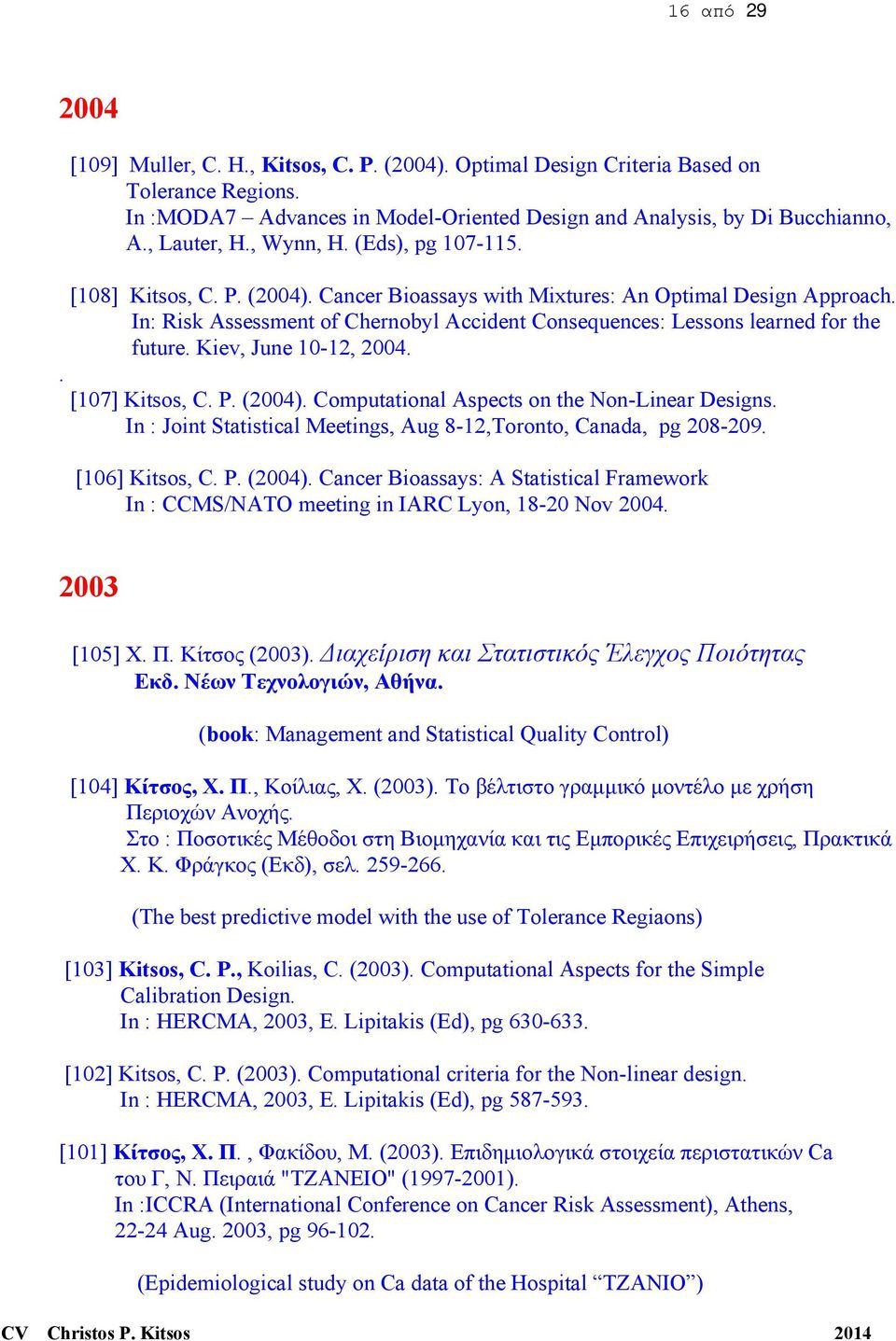 In: Risk Assessment of Chernobyl Accident Consequences: Lessons learned for the future. Kiev, June 10-12, 2004. [107] Κitsos, C. P. (2004). Computational Aspects on the Non-Linear Designs.