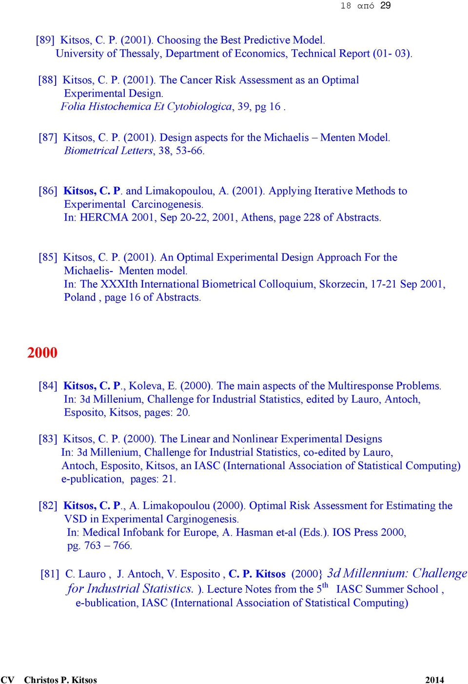 (2001). Applying Iterative Methods to Experimental Carcinogenesis. In: HERCMA 2001, Sep 20-22, 2001, Athens, page 228 of Abstracts. [85] Kitsos, C. P. (2001).