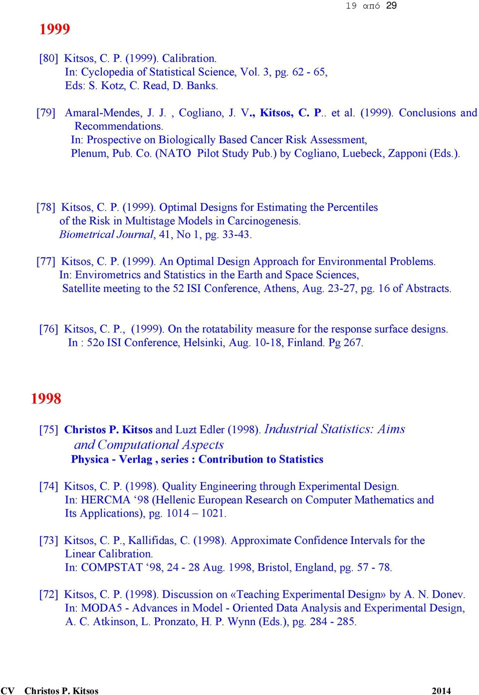 P. (1999). Optimal Designs for Estimating the Percentiles of the Risk in Multistage Models in Carcinogenesis. Biometrical Journal, 41, No 1, pg. 33-43. [77] Kitsos, C. P. (1999). An Optimal Design Approach for Environmental Problems.