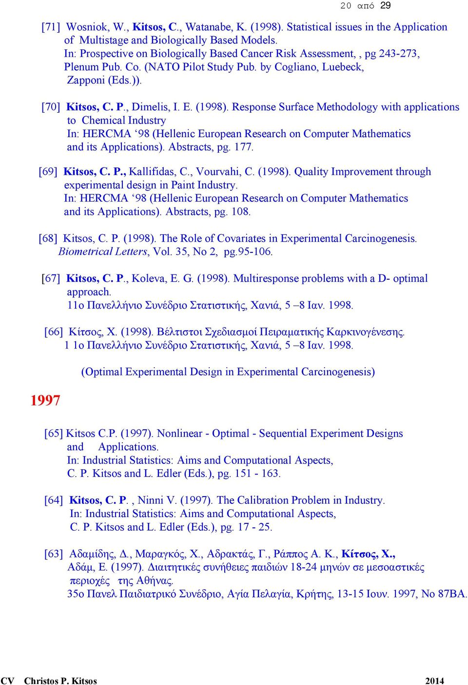 Response Surface Methodology with applications to Chemical Industry In: ΗERCMA 98 (Hellenic European Research on Computer Mathematics and its Applications). Abstracts, pg. 177. [69] Kitsos, C. P.
