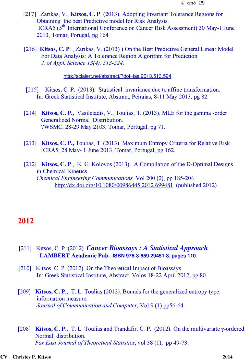 (2013) ) On the Best Predictive General Linear Model For Data Analysis: A Tolerance Region Algorithm for Prediction. J. of Appl. Science 13(4), 513-524. http://scialert.net/abstract/?doi=jas.2013.513.524 [215] Kitsos, C.