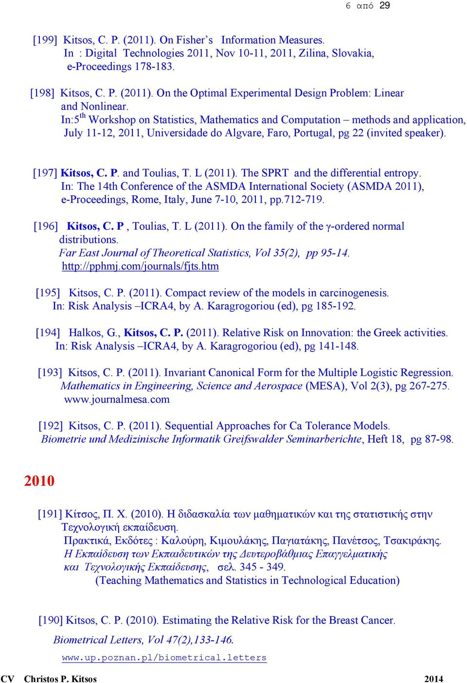 L (2011). The SPRT and the differential entropy. In: The 14th Conference of the ASMDA International Society (ASMDA 2011), e-proceedings, Rome, Italy, June 7-10, 2011, pp.712-719. [196] Kitsos, C.