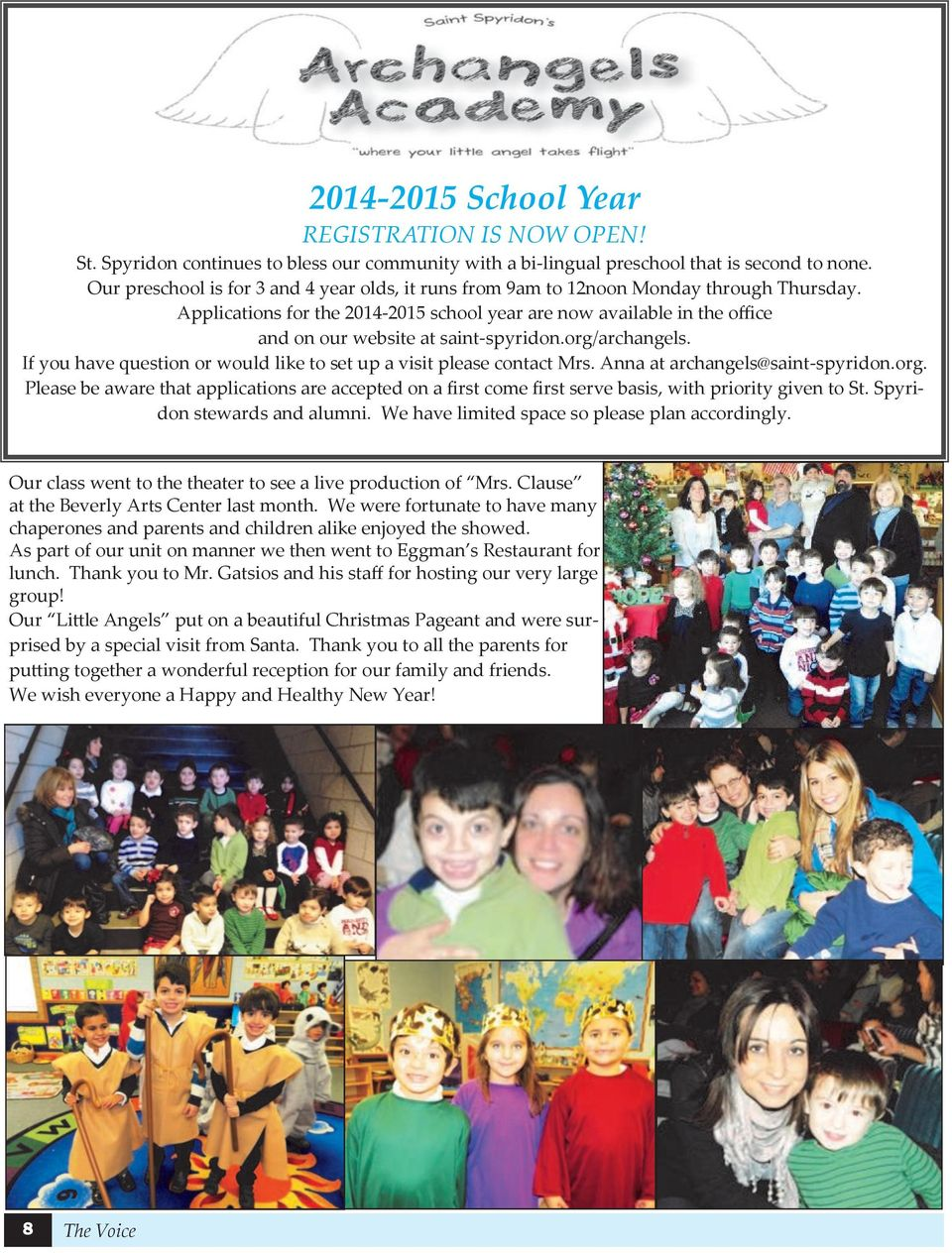 Applications for the 2014-2015 school year are now available in the office and on our website at saint-spyridon.org/archangels. If you have question or would like to set up a visit please contact Mrs.