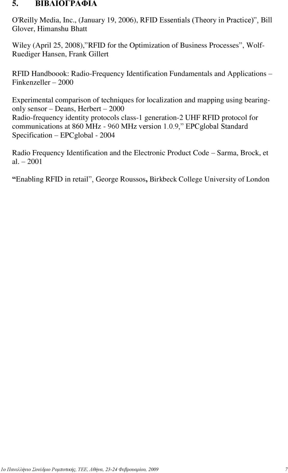 RFID Handboook: Radio-Frequency Identification Fundamentals and Applications Finkenzeller 2000 Experimental comparison of techniques for localization and mapping using bearingonly sensor Deans,