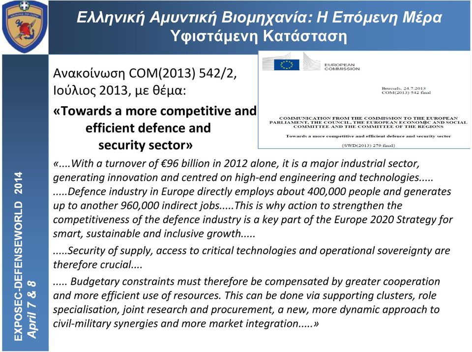 .....defenceindustry in Europe directly employs about 400,000 people and generates up to another 960,000 indirect jobs.