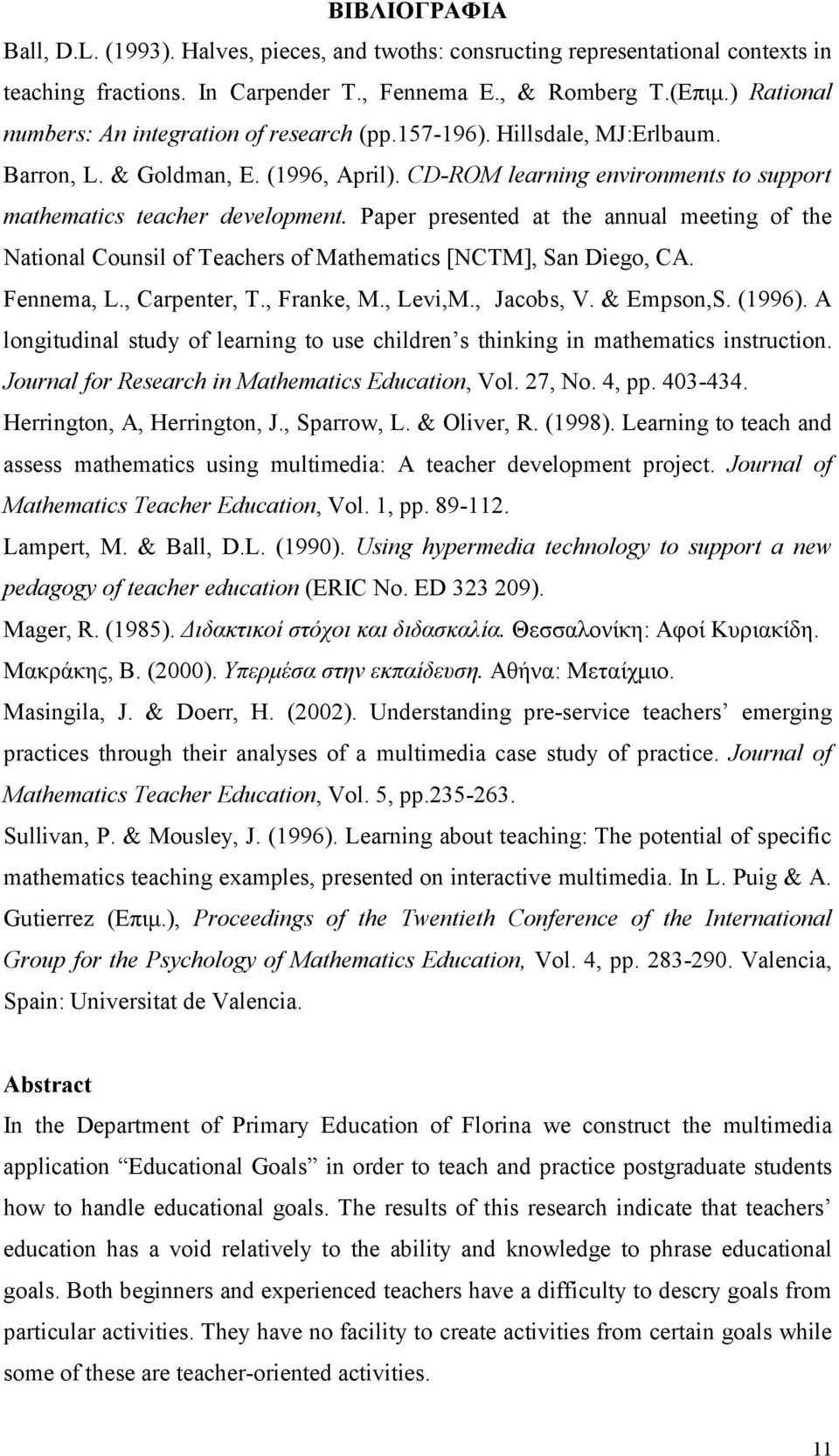 Paper presented at the annual meeting of the National Counsil of Teachers of Mathematics [NCTM], San Diego, CA. Fennema, L., Carpenter, T., Franke, M., Levi,M., Jacobs, V. & Empson,S. (1996).
