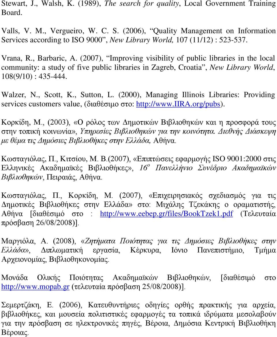(2007), Improving visibility of public libraries in the local community: a study of five public libraries in Zagreb, Croatia, New Library World, 108(9/10) : 435-444. Walzer, N., Scott, K., Sutton, L.