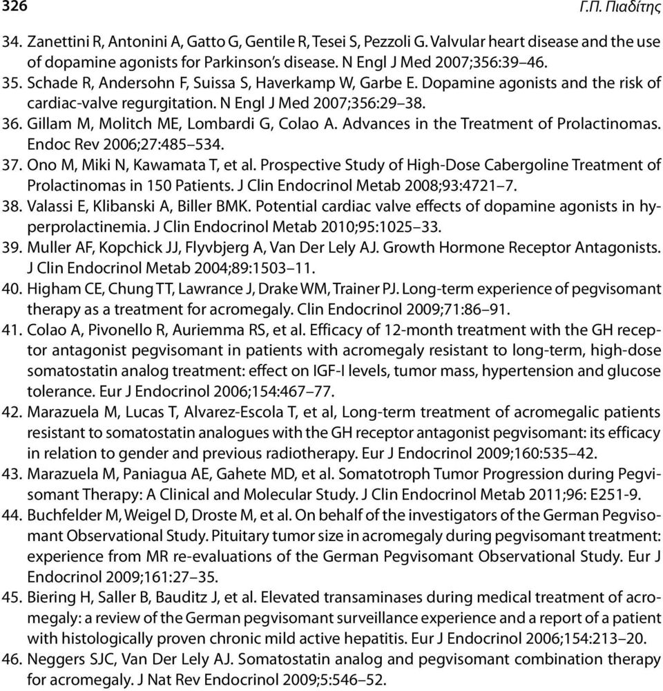 Advances in the Treatment of Prolactinomas. Endoc Rev 2006;27:485 534. 37. Ono M, Miki N, Kawamata T, et al. Prospective Study of High-Dose Cabergoline Treatment of Prolactinomas in 150 Patients.