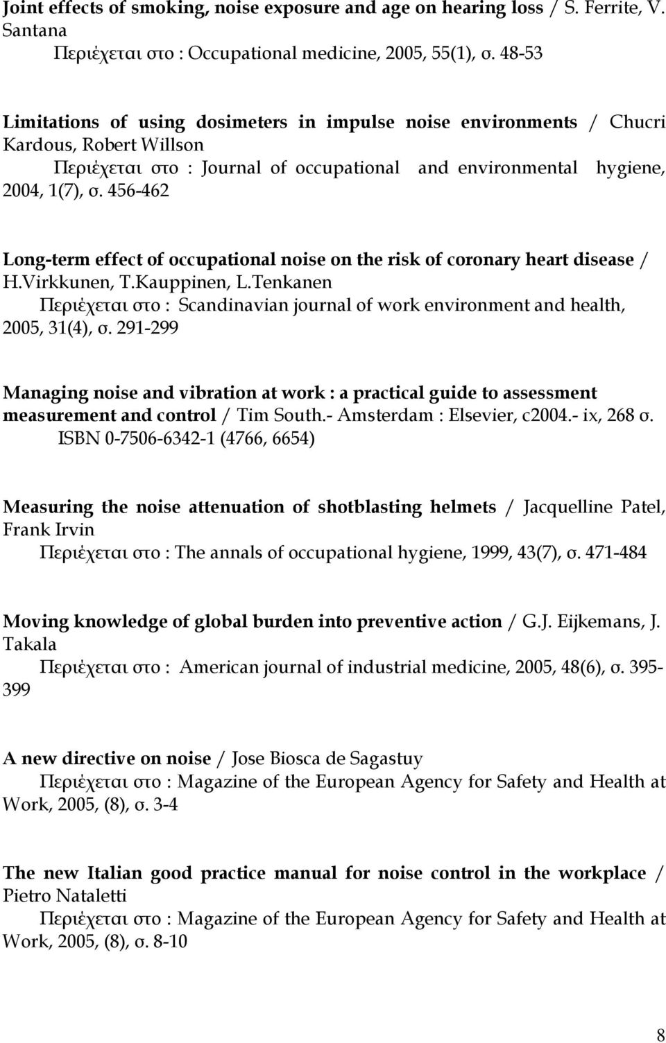 456-462 Long-term effect of occupational noise on the risk of coronary heart disease / H.Virkkunen, T.Kauppinen, L.