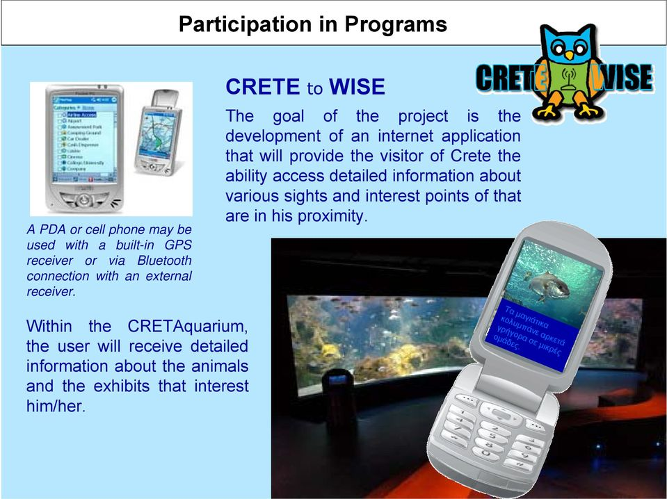 CRETE to WISE The goal of the project is the development of an internet application that will provide the visitor of Crete the ability