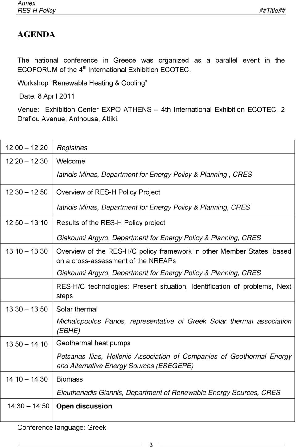 12:00 12:20 Registries 12:20 12:30 Welcome Iatridis Minas, Department for Energy Policy & Planning, CRES 12:30 12:50 Overview of RES-H Policy Project Iatridis Minas, Department for Energy Policy &