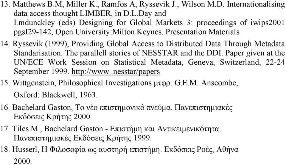 (1999), Providing Global Access to Distributed Data Through Metadata Standarisation. The parallell stories of NESSTAR and the DDI.