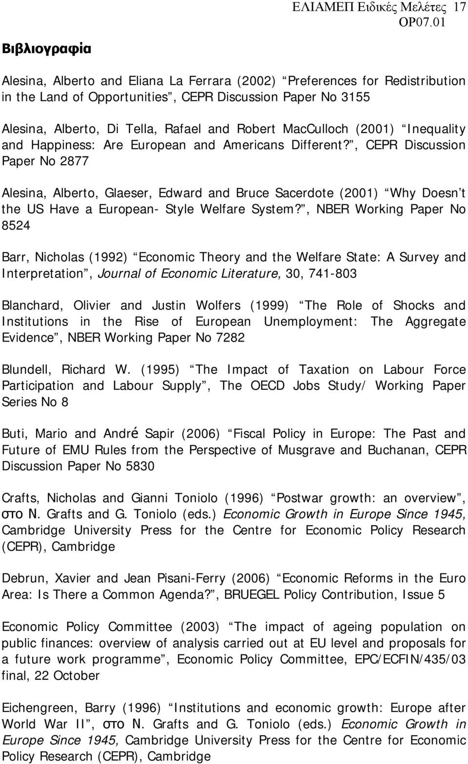 , CEPR Discussion Paper No 2877 Alesina, Alberto, Glaeser, Edward and Bruce Sacerdote (2001) Why Doesn t the US Have a European- Style Welfare System?