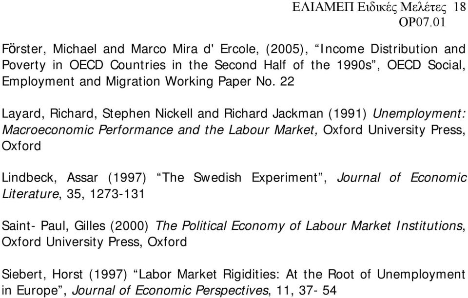 22 Layard, Richard, Stephen Nickell and Richard Jackman (1991) Unemployment: Macroeconomic Performance and the Labour Market, Oxford University Press, Oxford Lindbeck,