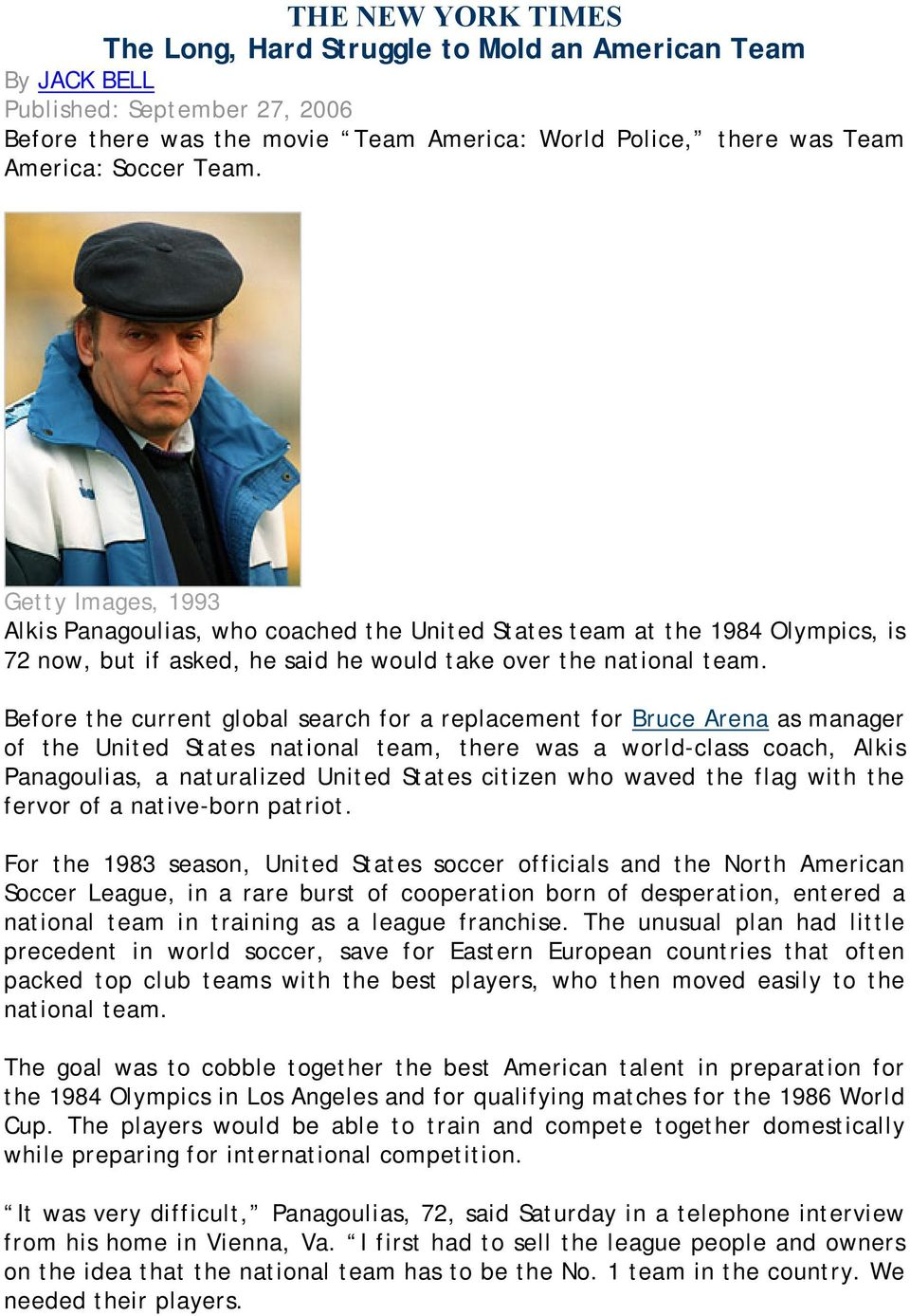 Before the current global search for a replacement for Bruce Arena as manager of the United States national team, there was a world-class coach, Alkis Panagoulias, a naturalized United States citizen