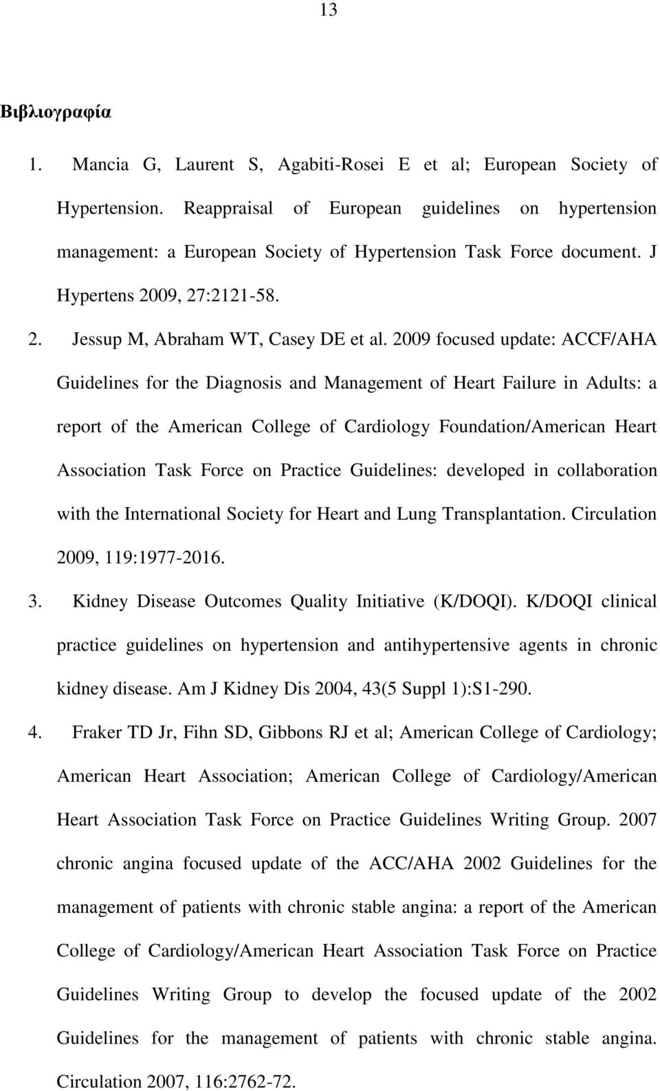 2009 focused update: ACCF/AHA Guidelines for the Diagnosis and Management of Heart Failure in Adults: a report of the American College of Cardiology Foundation/American Heart Association Task Force