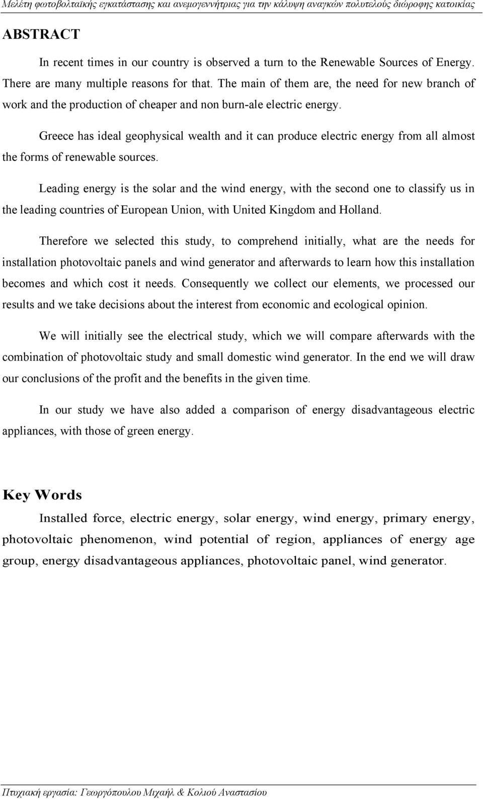 Greece has ideal geophysical wealth and it can produce electric energy from all almost the forms of renewable sources.