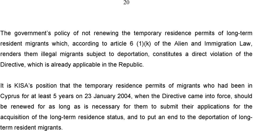 It is KISA s position that the temporary residence permits of migrants who had been in Cyprus for at least 5 years on 23 January 2004, when the Directive came into force,