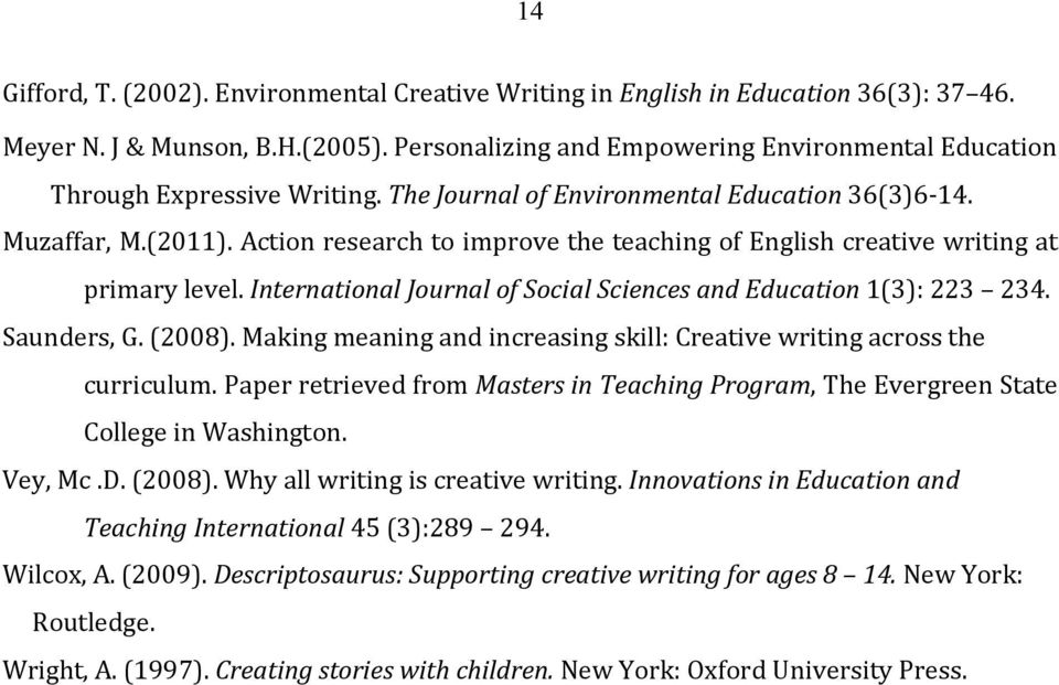 Action research to improve the teaching of English creative writing at primary level. International Journal of Social Sciences and Education 1(3): 223 234. Saunders, G. (2008).