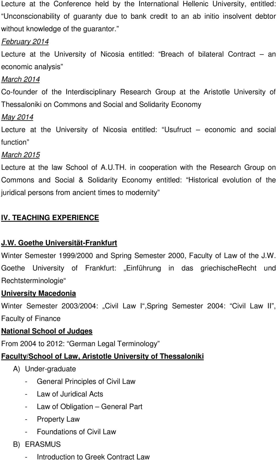 University of Thessaloniki on Commons and Social and Solidarity Economy May 2014 Lecture at the University of Nicosia entitled: Usufruct economic and social function March 2015 Lecture at the law
