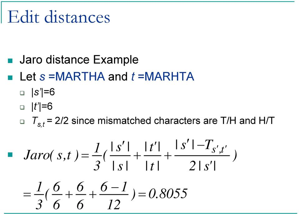 characters are T/H and H/T Jaro( = 1 3 ( 6 6 s,t + ) =