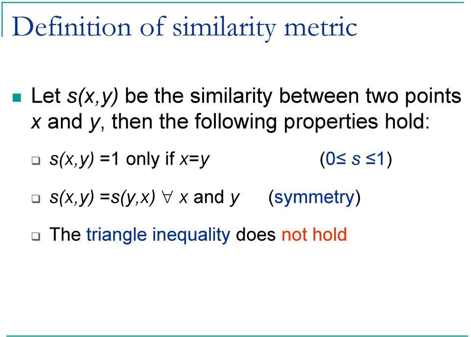 following properties hold: s(x,y) =1 only if x=y (0 s 1)